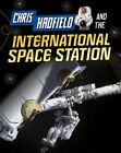 Chris Hadfield and the International Space Station by Andrew Langley (Hardback, 2015)