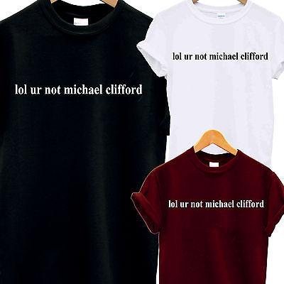 LOL UR NOT MICHAEL CLIFFORD T SHIRT ASHTON IRWIN LUKE HEMMINGS CALUM 5SOS TUMBLR