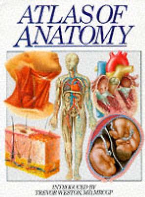 """AS NEW"" Atlas of Anatomy, Weston, Trevor, Book"