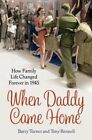 When Daddy Came Home: How War Changed Family Life Forever by Barry Turner, Tony Rennell (Paperback, 2014)