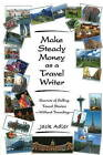 Make Steady Money as a Travel Writer: Secrets of Selling Travel Stories - Without Traveling by Jack Adler (Paperback, 2009)