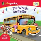 The Wheels on the Bus by Baby Genius Publishing Staff (2009, Board Book)