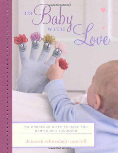 1 of 1 - To Baby with Love - 35 gorgeous handmade crafts and gifts to make for babies an