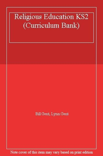 Religious Education KS2 (Curriculum Bank) By Bill Gent, Lynn Gent