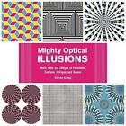Mighty Optical Illusions: More Than 200 Images to Fascinate, Confuse, Intrigue, and Amaze by Steven Estep (Paperback, 2015)