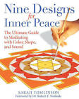 Nine Designs for Inner Peace: The Ultimate Guide to Meditating with Color, Shape, and Sound by Sarah Tomlinson (Paperback, 2008)