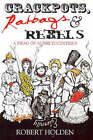 Crackpots, Ratbags and Rebels: A Swag of Aussie Eccentrics by Robert Holden (Paperback, 2005)