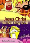 Jesus Christ the Best King of All by Catherine Mackenzie (Paperback, 2010)