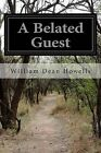 A Belated Guest by William Dean Howells (Paperback / softback, 2014)