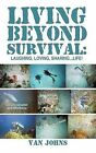 Living Beyond Survival: Laughing, Loving, Sharing...Life! by Van Johns (Paperback, 2011)