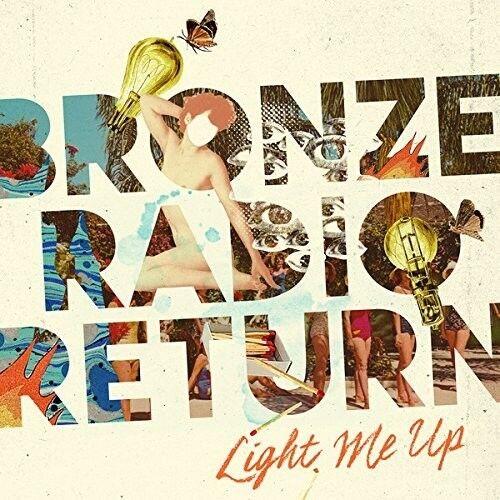 Bronze Radio Return - Light Me Up [New CD]