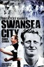 Swansea City Greatest Games: The Swans' Fifty Finest Matches by Chris Carra (Hardback, 2014)