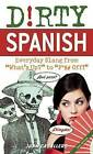 Dirty Spanish: Everyday Slang from  What's Up?  to  F*%# off! by Juan Caballero (Paperback, 2011)