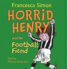 Horrid Henry and the Football Fiend by Francesca Simon (CD-Audio, 2006)