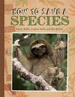 How to Save a Species by Marilyn Baillie, Ellen Butcher, Jonathan Baillie (Hardback, 2014)