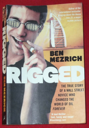 1 of 1 - RIGGED ~ Ben Mezrich ~ WALL STREET NOVICE WHO CHANGED THE WORLD OF OIL FOREVER