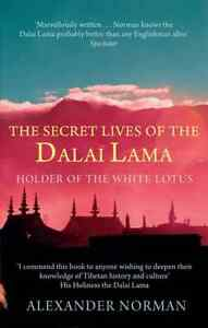 The Secret Lives Of The Dalai Lama: Holder of the White Lotus by Alexander...