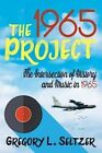 The 1965 Project: The Intersection of History and Music in 1965 by Gregory L Seltzer (Paperback / softback, 2016)