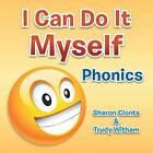 I Can Do It Myself: Phonics by Sharon Clonts, Trudy Witham (Paperback / softback, 2013)