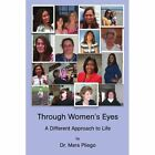 Through Women's Eyes, A Different Approach to Life by Dr. Mara Pliego (Paperback, 2010)