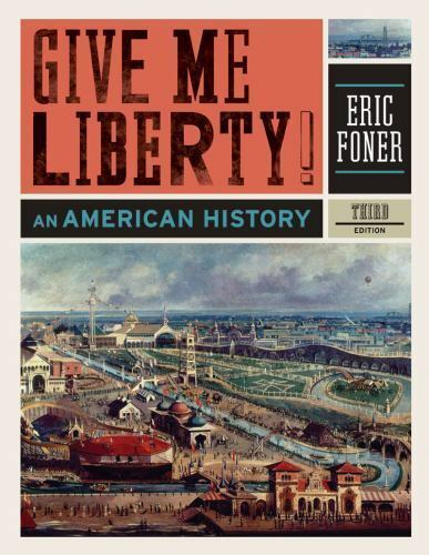 Give Me Liberty! : An American History by Eric Foner (2010, Hardcover)