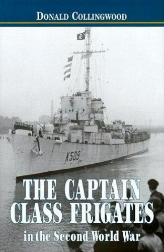 Captain-Class Frigates in the Second World War by Donald Collingwood