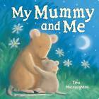 My Mummy and Me by Little Tiger Press Group (Board book, 2009)