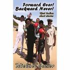 Forward Ever Backward Never Michael Cozier iUniverse Paperback 9781440151217