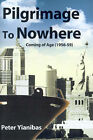 Pilgrimage to Nowhere: Coming of Age (1956-59) by Peter Yianibas (Paperback / softback, 2000)