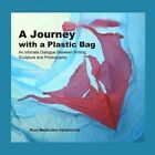 A Journey with a Plastic Bag: An Intimate Dialogue Between Writing, Sculpture and Photography by Roni Meshulam Abramovitz (Paperback / softback, 2014)