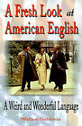 A Fresh Look at American English: A Weird and Wonderful Language by Wallace L Goldstein (Paperback / softback, 2001)