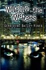 Within The Waters by Geraldine Bailey-hines 9781604748437 Paperback 2008
