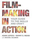 Filmmaking in Action by Barry S Weiss, Professor Michael Goldman, Adam Leipzig (Multiple copy pack, 2015)