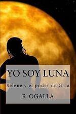 Yo Soy Luna by R. Ogalla (2015, Paperback)