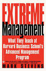 Extreme Management: What They Teach at Harvard Business School's Advanced Manageme... by Mark Stevens (Paperback / softback)
