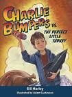 Charlie Bumpers vs. the Perfect Little Turkey by Bill Harley (CD-Audio, 2015)