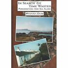 in Search of Time Wasted Peregrinations From Seil Island 9781434344434 Shaw