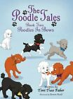 The Poodle Tales: Book Two: Poodles in Bows by Toni Tuso Faber (Hardback, 2012)