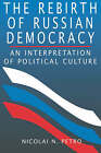 The Rebirth of Russian Democracy: An Interpretation of Political Culture by Nicolai N. Petro (Paperback, 1997)