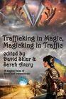 Trafficking in Magic Magicking in Traffic by Sarah Avery 9781617209451