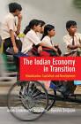 The Indian Economy in Transition: Globalization, Capitalism and Development by Anjan Chakrabarti, Byasdeb Dasgupta, Anup Kumar Dhar (Hardback, 2015)