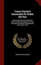 Censo Espanol Executado de Orden Del Rey : Comunicada Por el Excelentisimo...