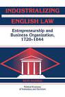 Industrializing English Law: Entrepreneurship and Business Organization, 1720-1844 by Ron Harris (Hardback, 2000)