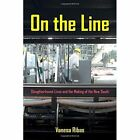 On the Line: Slaughterhouse Lives and the Making of the New South by Vanesa Ribas (Paperback, 2015)