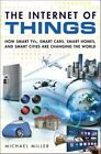 The Internet of Things: How Smart TVs, Smart Cars, Smart Homes, and Smart Cities are Changing the World by Michael R. Miller (Paperback, 2015)