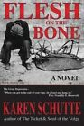 Flesh on the Bone: 3rd in a Trilogy of an American Family Immigration Saga by Karen L Schutte (Paperback / softback, 2014)