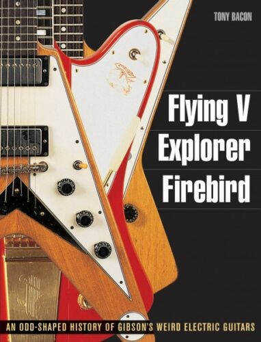 Flying V Explorer Firebird An Odd-Shaped History of Gibson/'s Weird Ele 000333076