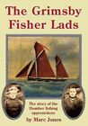 The Grimsby Fisher Lads: The Story of the Humber Fishing Apprentices by Marc Jones (Paperback, 2015)