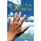 Reaching for Tomorrow by Gary R Ferris Jr (Paperback / softback, 2014)