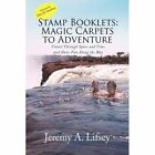 Stamp Booklets Magic Carpets to Adventure by Jeremy a Lifsey 1436355575 2008